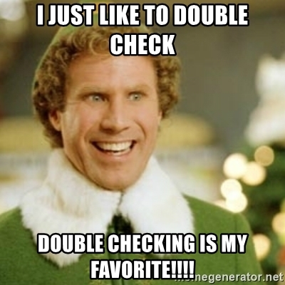 i-just-like-to-double-check-double-checking-is-my-favorite